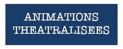 animations theatralisees