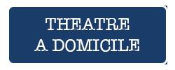theatre a domicile